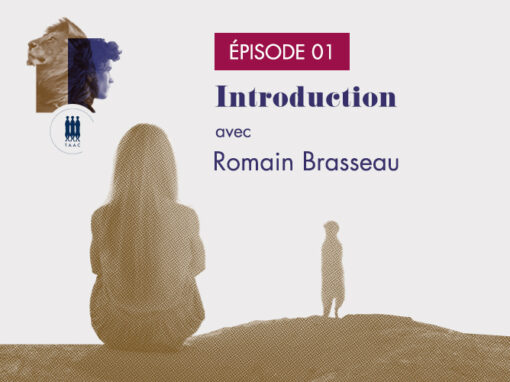 ÉPISODE 01/ Introduction – Romain Brasseau