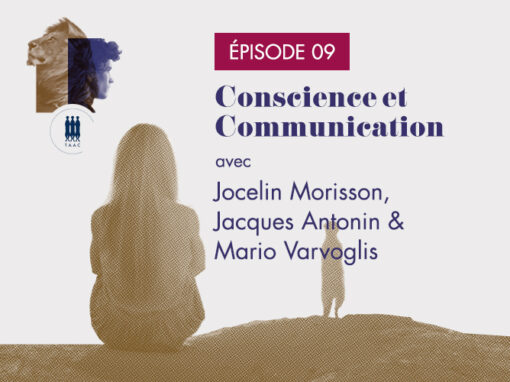 ÉPISODE 09/ Conscience et Communication – Jocelin Morisson, Jacques Antonin, Mario Varvoglis