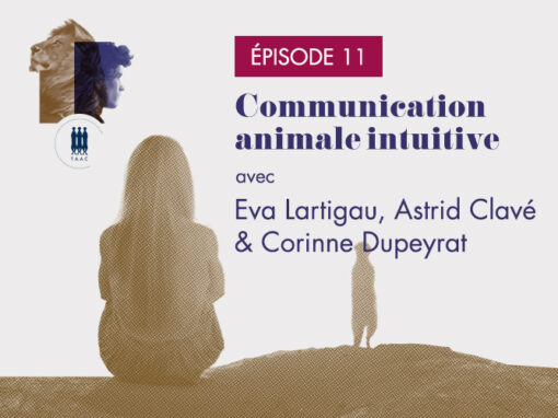 ÉPISODE 11/ Communication animale intuitive – Eva Lartigau, Astrid Clavé, Corinne Dupeyrat